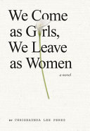 We Come As Girls  We Leave As Women