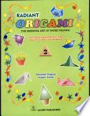 Radiant Origami  The Oriental Art Of Paper Folding   Book 2 Book PDF
