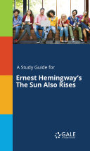 A Study Guide for Ernest Hemingway's The Sun Also Rises