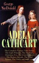 ADELA CATHCART   The Complete Fantasy Tales Series  The Light Princess  The Shadows  Christmas Eve  The Giant s Heart  The Broken Swords  The Cruel Painter  The Castle and many more