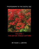 Photography in the Digital Age  Volume I   The Art of Image Capture
