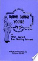 Bang  Bang  You re Dead