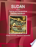 Sudan South Fishing and Aquaculture Industry Handbook  Strategic Information  Regulations  Opportunities