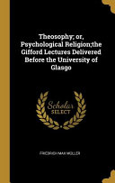 Theosophy  Or  Psychological Religion the Gifford Lectures Delivered Before the University of Glasgo
