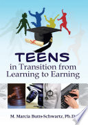 Teens in Transition from Learning to Earning by M. Marcia Butts-Schwartz Ph.D. PDF
