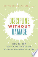 """""""Discipline Without Damage: How to Get Your Kids to Behave Without Messing Them Up"""" by Vanessa Lapointe, Dr. Laura Markham"""