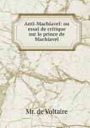 Anti-Machiavel ou essai de critique sur le prince de Machiavel