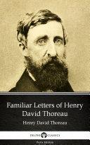 Familiar Letters of Henry David Thoreau by Henry David Thoreau   Delphi Classics  Illustrated
