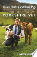"""Horses, Heifers and Hairy Pigs: The Life of a Yorkshire Vet"" by Julian Norton"