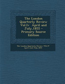 The London Quarterly Review Vol  Iv April and July 1855   Primary Source Edition
