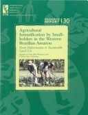 Agricultural Intensification By Smallholders In The Western Brazilian Amazon