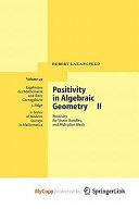 Positivity in algebraic geometry
