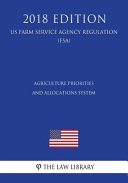 Agriculture Priorities and Allocations System  Us Farm Service Agency Regulation   Fsa   2018 Edition