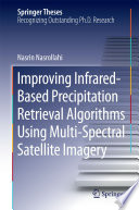Improving Infrared Based Precipitation Retrieval Algorithms Using Multi Spectral Satellite Imagery Book