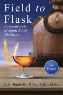 Field To Flask  The Fundamentals of Small Batch Distilling
