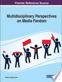 Multidisciplinary Perspectives on Media Fandom