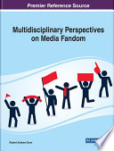 """Multidisciplinary Perspectives on Media Fandom"" by Dunn, Robert Andrew"