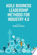 Agile Business Leadership Methods for Industry 4.0