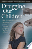 Drugging Our Children How Profiteers Are Pushing Antipsychotics On Our Youngest And What We Can Do To Stop It