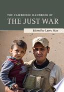 The Cambridge Handbook Of The Just War