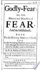 Godly-Fear: or, the nature and necessity of Fear; and its usefulness both to the driving sinners to Christ, and to the provoking Christians on in a godly life. By R. A., author of Vindiciae Pietatis [i.e. Richard Alleine].