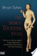 Die sieben Töchter Evas  : Warum wir alle von sieben Frauen abstammen - revolutionäre Erkenntnisse der Gen-Forschung