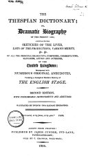 The Thespian Dictionary  Or  Dramatic Biography of the Present Age  Containing Sketches of the Lives  Lists of the Productions     of All the Principal Dramatists  Composers  Commentators  Managers  Actors  and Actresses of the United Kingdom     Forming a Complete Modern History of the English Stage