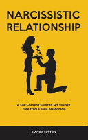 Narcissistic Relationship A Life Changing Guide To Set Yourself Free From A Toxic Relationship