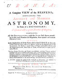 Urania: or, a compleat view of the Heavens; containing the Ancient and modern Astronomy in form of a Dictionary, etc