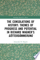 The Consolations Of History Themes Of Progress And Potential In Richard Wagner S Gotterdammerung