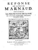 Réponse au livre de Mr Arnaud, intitulé La Perpétuité de la foy de l'Église catholique touchant l'Eucharistie défenduë