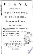 The life of Sir J  Vanbrugh The relapse  or  Virtue in danger  The provok d wife  with a new scene    sop  in two parts  The false friend
