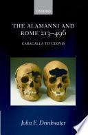 The Alamanni and Rome 213-496  : (Caracalla to Clovis)