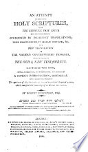 An Attempt to rescue the Holy Scriptures from the ridicule they incur with the inconsiderate  occasioned by incorrect translations      by a new translation of the various controverted passages      prefaced by a copious introduction      including the opinions of the Ancients on several important disputed points  etc