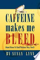 Caffeine Makes Me Bleed
