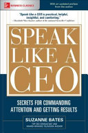 Speak Like a CEO  Secrets for Commanding Attention and Getting Results Book