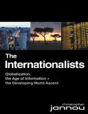 The Internationalists: Globalization, the Age of Information and the Developing World Ascent