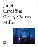 Janet Cardiff & George Bures Miller: Works from the Goetz ...