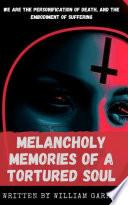 Melancholy Memories of a Tortured Soul