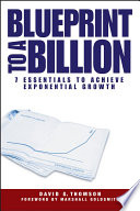 """""""Blueprint to a Billion: 7 Essentials to Achieve Exponential Growth"""" by David G. Thomson"""