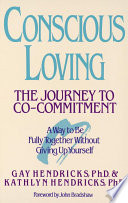 """Conscious Loving: The Journey to Co-Committment"" by Gay Hendricks, Kathlyn Hendricks"