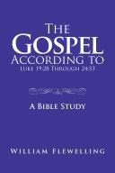 The Gospel According to Luke 19 28 Through 24 53