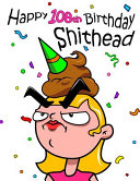 Happy 108th Birthday Shithead