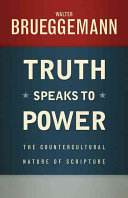Truth speaks to power : the countercultural nature of scripture