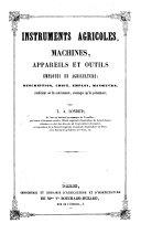 Instruments agricoles, machines, appareils et outils employés en agriculture; description, etc