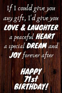 I d Give You Love   Laughter a Peaceful Heart a Special Dream and Joy Forever After Happy 71st Birthday