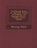 The Morning Watch Or Quarterly Journal On Prophecy And Theological Review Primary Source Edition