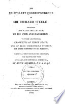 The Epistolary Correspondence of Sir Richard Steele  The school of action  a comedy  by Sir Richard Steele  Fragment of a play  intended to be called The gentleman  The first act of a tragedy  probably written by Addison  Letters   v 2  Letters