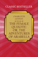 The Female Quixote: or, the Adventures of Arabella