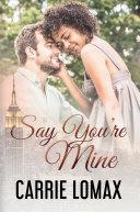 Say You're Mine: Book Three - Olivia & Ronan